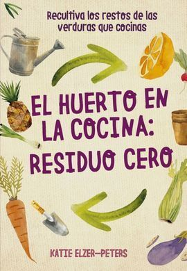 EL HUERTO EN LA COCINA: RESIDUO CERO