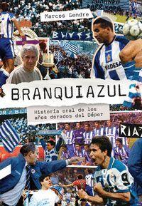 BRANQUIAZUL: HISTORIA ORAL DE LOS AÑOS DORADOS DEL DEPOR