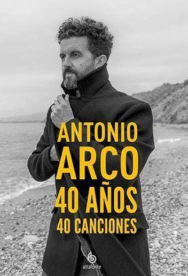 ANTONIO ARCO 40 AÑOS, 40 CANCIONES