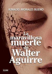 LA MARAVILLOSA MUERTE DE WALTER AGUIRRE