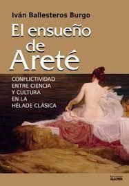 EL ENSUEÑO DE ARETÉ (CONFLICTIVIDAD ENTRE CIENCIA Y CULTURA  EN LA HÉLADE CLÁSIC