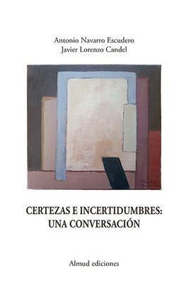 CERTEZAS E INCERTIDUMBRES: UNA CONVERSACIÓN