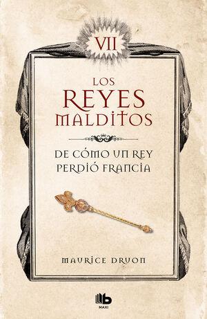 DE CÓMO UN REY PERDIÓ FRANCIA (LOS REYES MALDITOS 7)