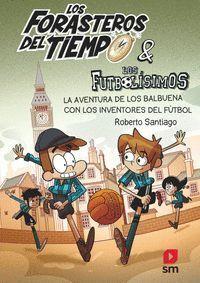 LFT9: LA AVENTURA DE LOS BALBUENA CON LOS INVENTORES DEL FÚTBOL
