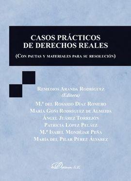 CASOS PRÁCTICOS DE DERECHOS REALES (CON PAUTAS Y MATERIALES PARA SU RESOLUCIÓN)