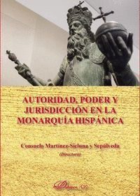AUTORIDAD, PODER Y JURISDICCION EN LA MONARQUIA HISPANICA
