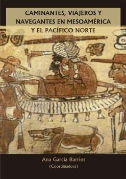 CAMINANTES, VIAJEROS Y NAVEGANTES EN MESOAMÉRICA Y EL PACÍF