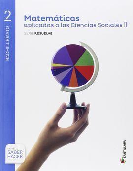 MATEMATICAS APLICADAS A LAS CIENCIAS SOCIALES II  2 BACHILLERATO SERIE RESUELVE