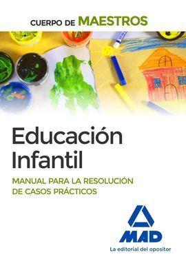 CUERPO DE MAESTROS EDUCACIÓN INFANTIL MANUAL PARA LA RESOLUCIÓN DE CASOS PRÁCTIC