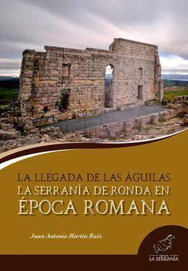 LA SERRANÍA DE RONDA EN ÉPOCA ROMANA. LA LLEGADA DE LAS ÁGUILAS