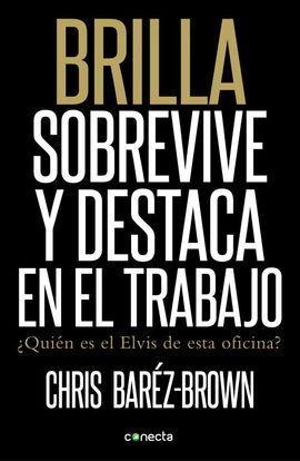 BRILLA, SOBREVIVE Y DESTACA EN EL TRABAJ0