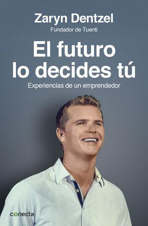 EL FUTURO LO DECIDES TU. EXPERIENCIAS DE UN EMPRENDEDOR