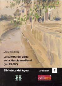 LA CULTURA DEL AGUA EN LA MURCIA MEDIEVAL (SS.IX-XV) (2ª EDICIÓN)