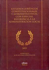 ESTUDIOS JURÍDICOS CONSTITUCIONALES Y ADMINISTRATIVOS, CON ESPECIAL REFERENCIA A