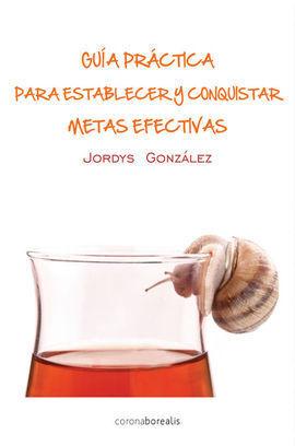 GUIA PRACTICA PARA ESTABLECER Y CONQUISTAR METAS EFECTIVAS