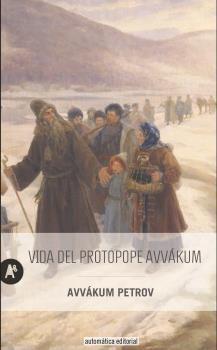 LA VIDA DEL PROTOPOPE AVVAKUM PETROV ESCRITA POR EL MISMO