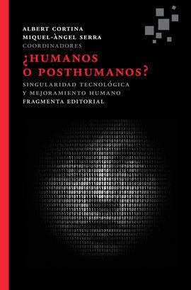 HUMANOS O POSTHUMANOS ?