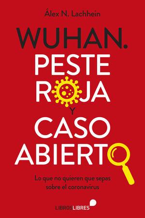 WUHAN. PESTE ROJA Y CASO ABIERTO