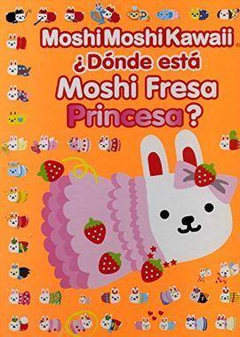 DÓNDE ESTÁ MOSHI FRESA PRINCESA?