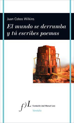 EL MUNDO SE DERRUMBA Y TU ESCRIBES POEMAS, DE JUAN