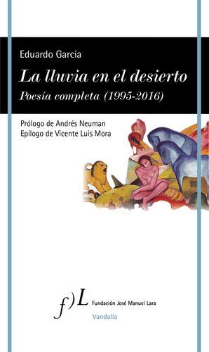 LA LLUVIA EN EL DESIERTO. POESÍA COMPLETA  (1995-2016)