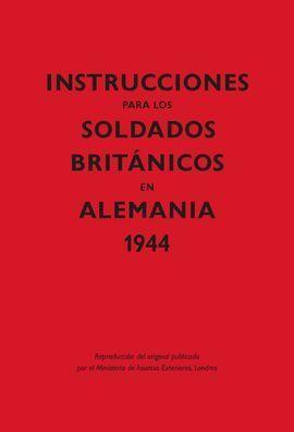 INSTRUCCIONES PARA LOS SOLDADOS BRITÁNICOS EN ALEMANIA, 1944