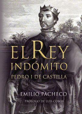 EL REY INDOMITO.PEDRO I DE CASTILLA