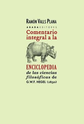 COMENTARIO INTEGRAL A LA ENCICLOPEDIA DE LAS CIENCIAS FILOSÓFICAS DE G.W.F. HEGE