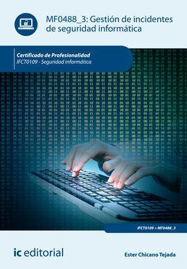 GESTIÓN DE INCIDENTES DE SEGURIDAD INFORMÁTICA. IFCT0109 - SEGURIDAD INFORMÁTICA