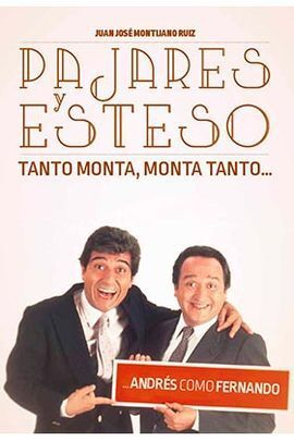 PAJARES Y ESTESO. TANTO MONTA MONTA TANTO ANDRES COMO FERNANDO