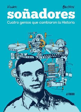 SOÑADORES. CUATRO GENIOS QUE CAMBIARON LA HISTORIA