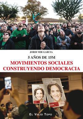 MOVIMIENTOS SOCIALES CONSTRUYENDO DEMOCRACIA 5 AÑOS DE 15M