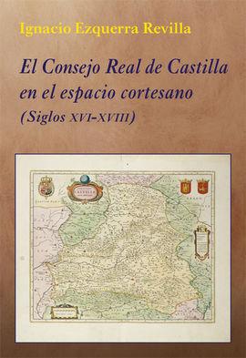 EL CONSEJO REAL DE CASTILLA EN EL ESPACIO CORTESANO