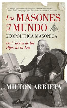 LOS MASONES EN EL MUNDO: GEOPOLÍTICA MASÓNICA