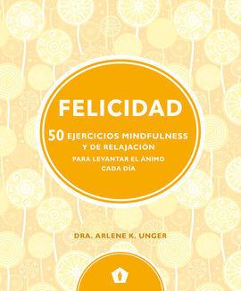 FELICIDAD (50 EJERCICIOS MINDFULNESS Y DE RELAJACION PARA L