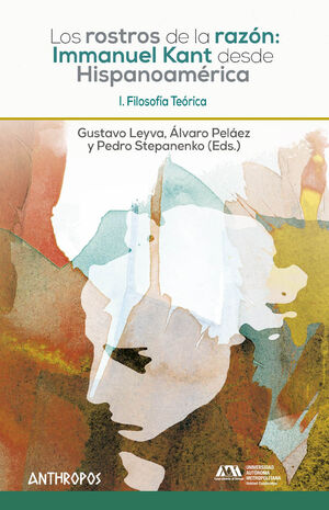 LOS ROSTROS DE LA RAZON: I. KANT DESDE HISPANOAMERICA. I.