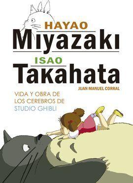 HAYAO MIYAZAKI E ISAO TAKAHATA. VIDA Y OBRA DE LOS CEREBROS DE ST