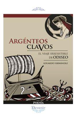 ARGENTEOS CLAVOS. EL VIAJE IRRESISTIBLE DE ODISEO (POESIA 296)