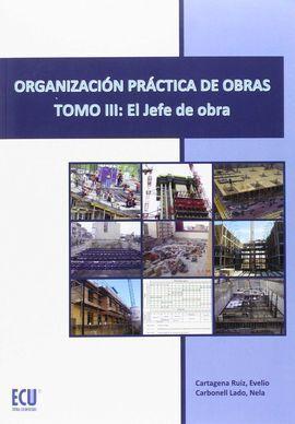 ORGANIZACIÓN PRACTICA DE OBRAS. TOMO III. EL JEFE DE OBRA