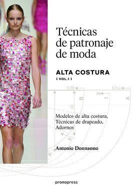 TÉCNICAS DE PATRONAJE DE ALTA COSTURA VOL. 1 - MODELOS DE ALTA COSTURA, TÉCNICAS