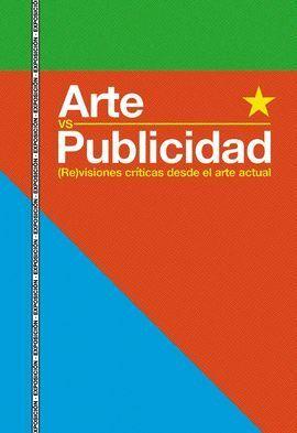 ARTE VS PUBLICIDAD. (RE)VISIONES CRÍTICAS DESDE EL ARTE ACTUAL