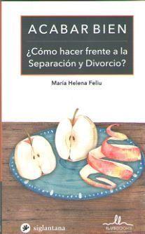 ACABAR BIEN ¿COMO HACER FRENTE A LA SEPARACION Y DIVORCIO?