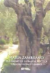 MARÍA ZAMBRANO, EL CAMINO DE LA RAZÓN POÉTICA