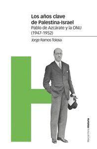LOS AÑOS CLAVE DE PALESTINA-ISRAEL. PABLO AZCARATE Y LA ONU (1947-1952)