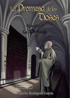 LA PROMESA DE LOS DIOSES. EPISODIO 1: LA PROFECÍA