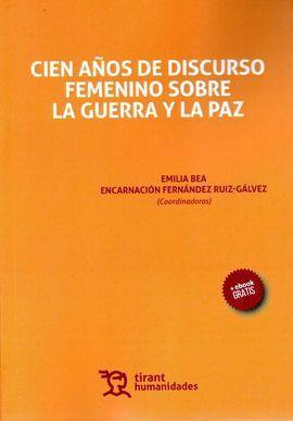 CIEN AÑOS DE DISCURSO FEMENINO SOBRE GUERRA Y PAZ