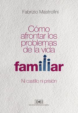 COMO AFRONTAR LOS PROBLEMAS DE LA VIDA FAMILIAR