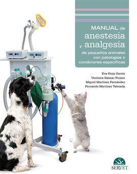 MANUAL DE ANESTESIA Y ANALGESIA DE PEQUEÑOS ANIMALES CON PATOLOGÍAS O CONDICIONE