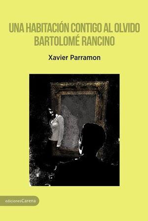 UNA HABITACIÓN CONTIGO AL OLVIDO - BARTOLOMÉ RANCINO