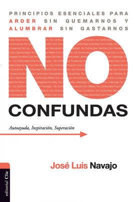 NO CONFUNDAS. PRINCIPIOS ESENCIALES PARA ARDER SIN QUEMARNOS Y ALUMBRAR SIN GAST